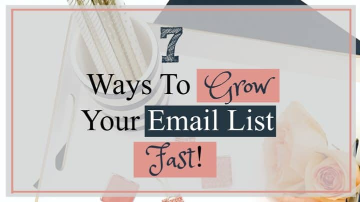 7 Ways to Grow Your Email list FAST Featured Image
