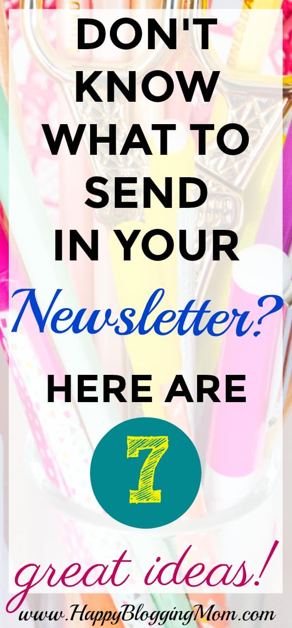 AWESOME! You have a list! But what now?! What are you supposed to send in your newsletter?! Here are 7 ideas that you can send in your newsletter that your subscribers will thank you for sending them! Click Here to read more!